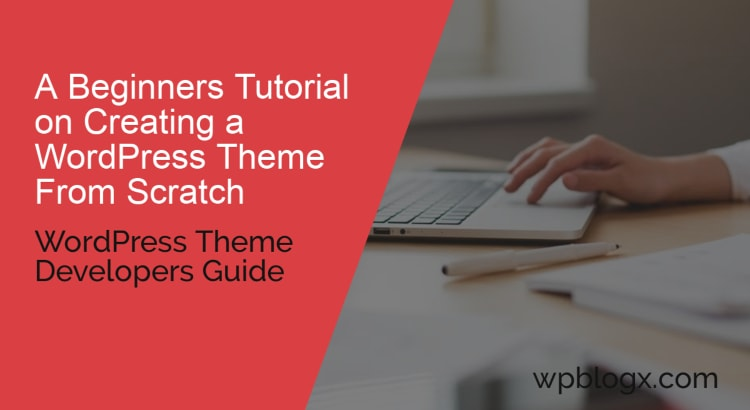 A beginners Tutorial on Creating a WordPress Theme From Scratch