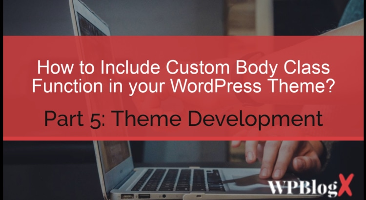 Custom Body Class Function in your WordPress Theme