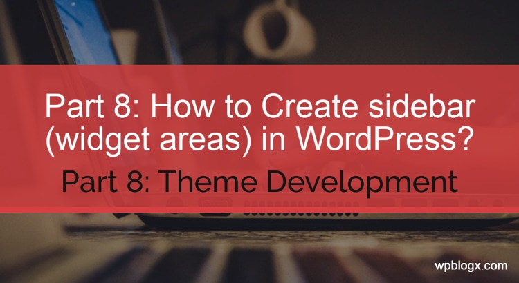 How to Create sidebar (widget areas) in WordPress.png