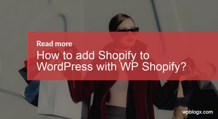 add Shopify to WordPress with WP Shopify