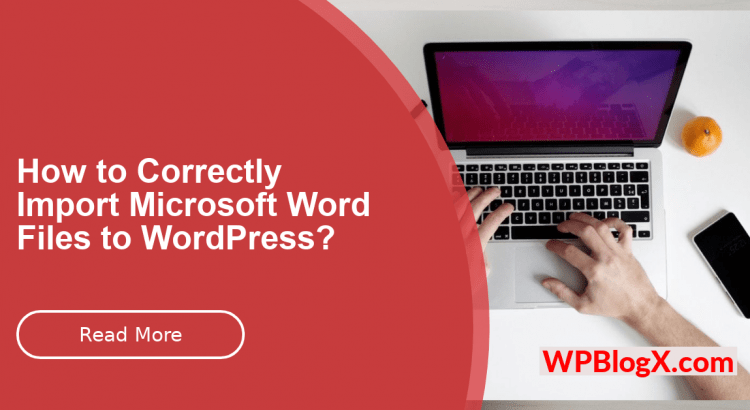 How to Correctly Import Microsoft Word Files to WordPress