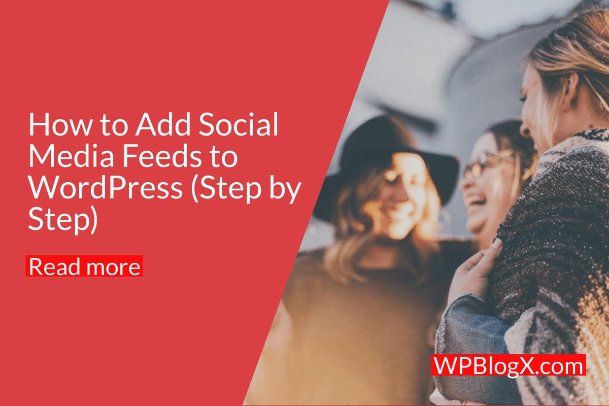 How to Add Social Media Feeds to WordPress